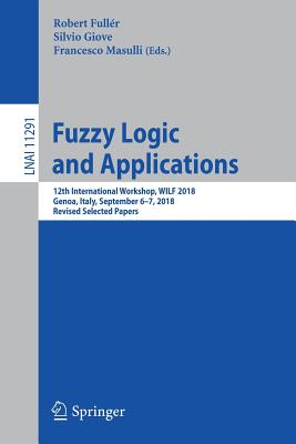 Fuzzy Logic and Applications: 12th International Workshop, Wilf 2018, Genoa, Italy, September 6-7, 2018, Revised Selected Papers-cover