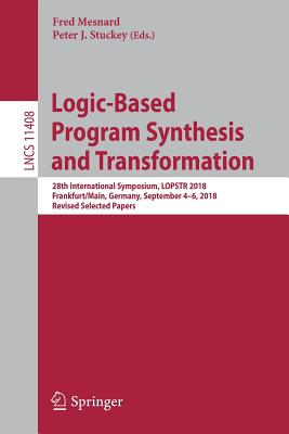 Logic-Based Program Synthesis and Transformation: 28th International Symposium, Lopstr 2018, Frankfurt/Main, Germany, September 4-6, 2018, Revised Sel-cover