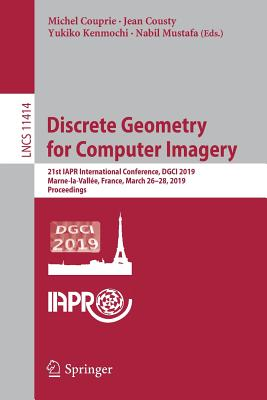 Discrete Geometry for Computer Imagery: 21st Iapr International Conference, Dgci 2019, Marne-La-Vallée, France, March 26-28, 2019, Proceedings-cover