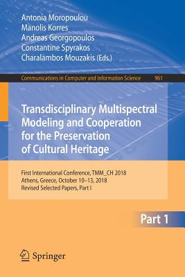 Transdisciplinary Multispectral Modeling and Cooperation for the Preservation of Cultural Heritage: First International Conference, Tmm_ch 2018, Athen-cover