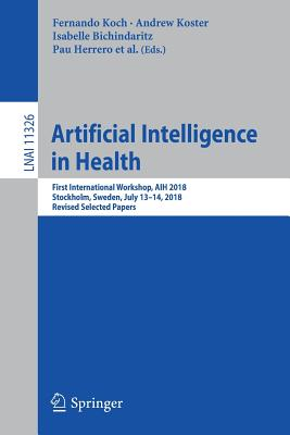 Artificial Intelligence in Health: First International Workshop, Aih 2018, Stockholm, Sweden, July 13-14, 2018, Revised Selected Papers-cover