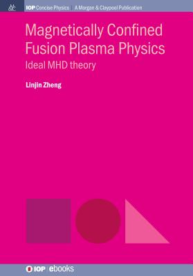 Magnetically Confined Fusion Plasma Physics: Ideal Mhd Theory-cover