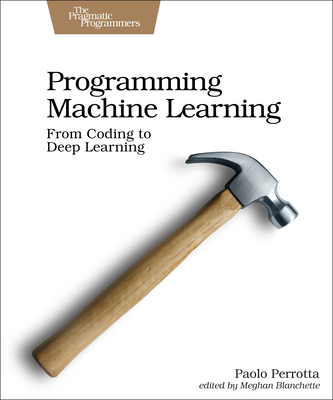 Programming Machine Learning: From Zero to Deep Learning-cover