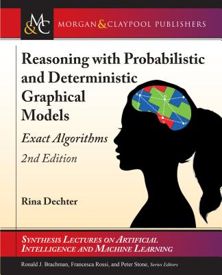 Reasoning with Probabilistic and Deterministic Graphical Models: Exact Algorithms, Second Edition-cover