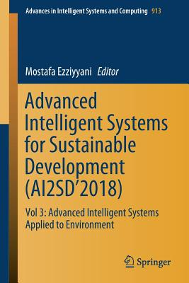 Advanced Intelligent Systems for Sustainable Development (Ai2sd'2018): Vol 3: Advanced Intelligent Systems Applied to Environment-cover