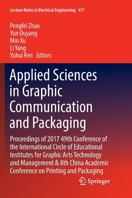 Applied Sciences in Graphic Communication and Packaging: Proceedings of 2017 49th Conference of the International Circle of Educational Institutes for ... (Lecture Notes in Electrical Engineering)-cover
