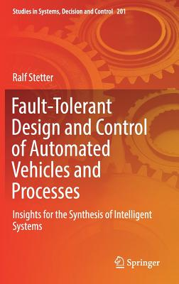 Fault-Tolerant Design and Control of Automated Vehicles and Processes: Insights for the Synthesis of Intelligent Systems-cover