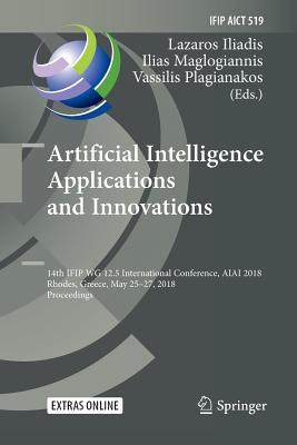 Artificial Intelligence Applications and Innovations: 14th Ifip Wg 12.5 International Conference, Aiai 2018, Rhodes, Greece, May 25-27, 2018, Proceedi-cover