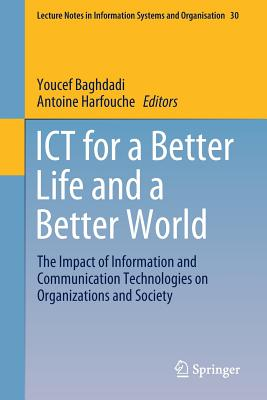Ict for a Better Life and a Better World: The Impact of Information and Communication Technologies on Organizations and Society-cover