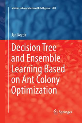 Decision Tree and Ensemble Learning Based on Ant Colony Optimization-cover