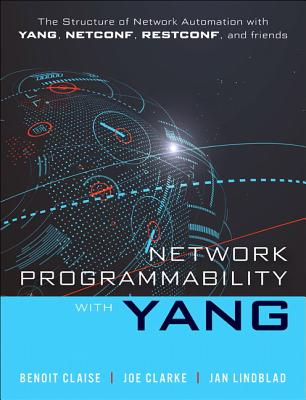Network Programmability with Yang: The Structure of Network Automation with Yang, Netconf, Restconf, and Gnmi-cover
