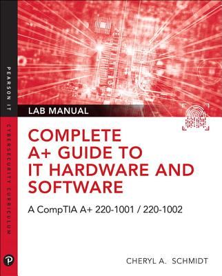 Complete A+ Guide to It Hardware and Software Lab Manual: A Comptia A+ 220-1001 / 220-1002 Textbook-cover