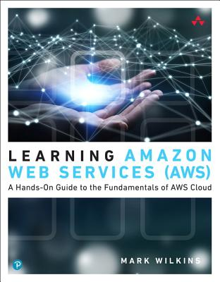 Learning Amazon Web Services (Aws): A Hands-On Guide to the Fundamentals of Aws Cloud-cover
