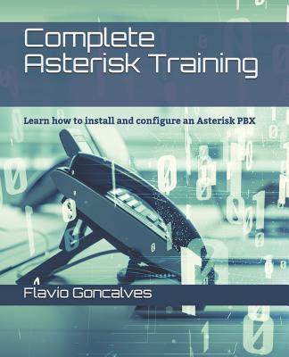 Complete Asterisk Training: Learn How to Install and Configure an Asterisk Pbx-cover