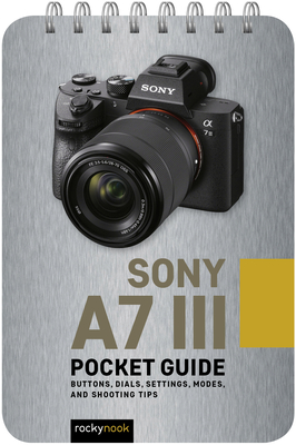 Sony A7 III: Pocket Guide: Buttons, Dials, Settings, Modes, and Shooting Tips-cover