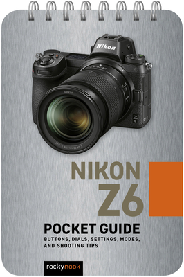 Nikon Z6: Pocket Guide: Buttons, Dials, Settings, Modes, and Shooting Tips-cover