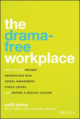 The Drama-Free Workplace: How You Can Prevent Unconscious Bias, Sexual Harassment, Ethics Lapses, and Inspire a Healthy Culture-cover