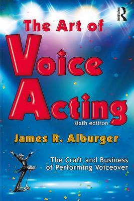 The Art of Voice Acting: The Craft and Business of Performing for Voiceover-cover