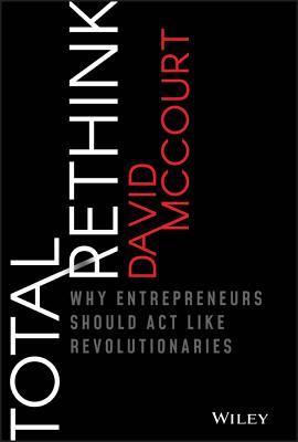 Total Rethink: Why Entrepreneurs Should ACT Like Revolutionaries-cover