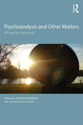 Psychoanalysis and Other Matters: Where Are We Now?-cover