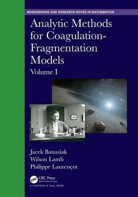 Analytic Methods for Coagulation-Fragmentation Models, Volume I-cover