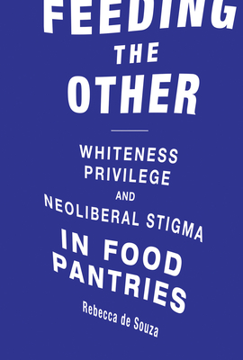 Feeding the Other: Whiteness, Privilege, and Neoliberal Stigma in Food Pantries