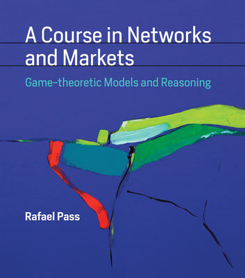 A Course in Networks and Markets: Game-Theoretic Models and Reasoning-cover