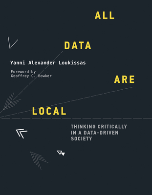 All Data Are Local: Thinking Critically in a Data-Driven Society-cover