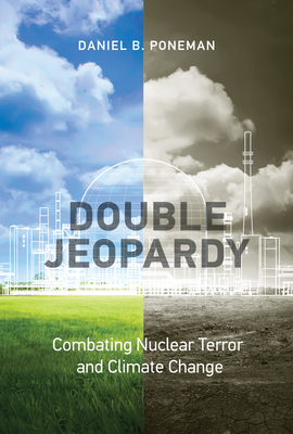 Double Jeopardy: Combating Nuclear Terror and Climate Change-cover