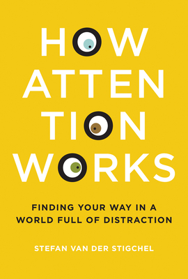 How Attention Works: Finding Your Way in a World Full of Distraction-cover