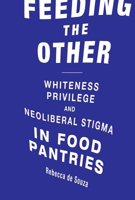 Feeding the Other: Whiteness, Privilege, and Neoliberal Stigma in Food Pantries-cover