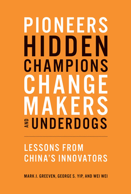 Pioneers, Hidden Champions, Changemakers, and Underdogs: Lessons from China's Innovators-cover