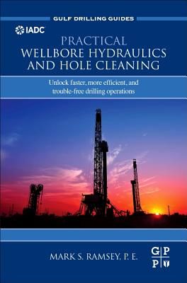 Practical Wellbore Hydraulics and Hole Cleaning: Unlock Faster, More Efficient, and Trouble-Free Drilling Operations-cover