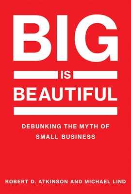 Big Is Beautiful: Debunking the Myth of Small Business-cover