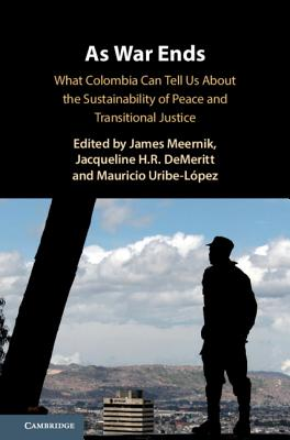 As War Ends: What Colombia Can Tell Us about the Sustainability of Peace and Transitional Justice-cover