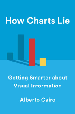 How Charts Lie: Getting Smarter about Visual Information-cover