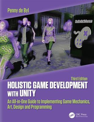 Holistic Game Development with Unity : An All-In-One Guide to Implementing Game Mechanics, Art, Design and Programming, 3/e (Paperback)