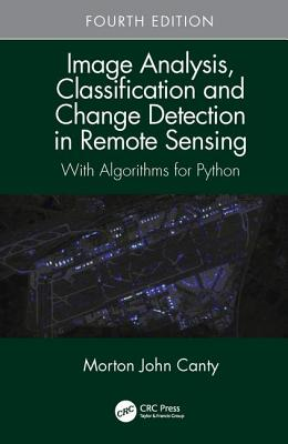 Image Analysis, Classification and Change Detection in Remote Sensing: With Algorithms for Python, Fourth Edition-cover