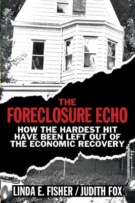 The Foreclosure Echo: How the Hardest Hit Have Been Left Out of the Economic Recovery-cover