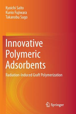 Innovative Polymeric Adsorbents: Radiation-Induced Graft Polymerization