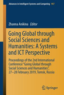 "Going Global Through Social Sciences and Humanities: A Systems and Ict Perspective: Proceedings of the 2nd International Conference ""going Global Thro-cover"