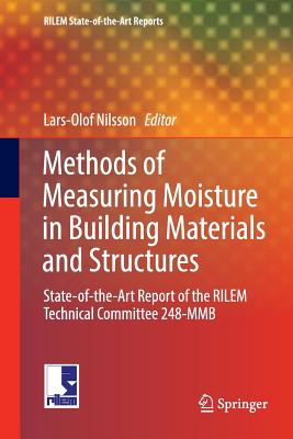 Methods of Measuring Moisture in Building Materials and Structures: State-Of-The-Art Report of the Rilem Technical Committee 248-Mmb