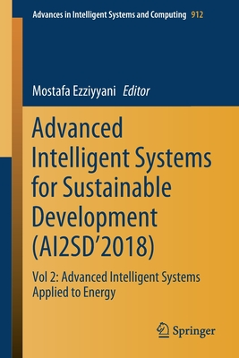 Advanced Intelligent Systems for Sustainable Development (Ai2sd'2018): Vol 2: Advanced Intelligent Systems Applied to Energy