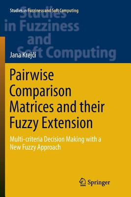 Pairwise Comparison Matrices and Their Fuzzy Extension: Multi-Criteria Decision Making with a New Fuzzy Approach-cover