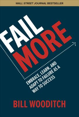 Fail More: Embrace, Learn, and Adapt to Failure as a Way to Success-cover