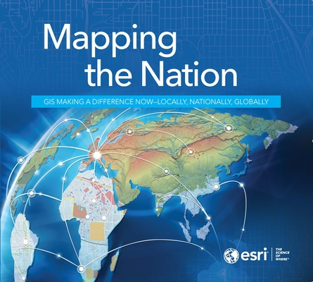 Mapping the Nation: GIS Making a Difference Now - Locally, Nationally, Globally-cover