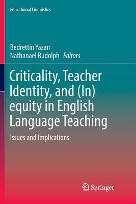 Criticality, Teacher Identity, and (In)Equity in English Language Teaching: Issues and Implications