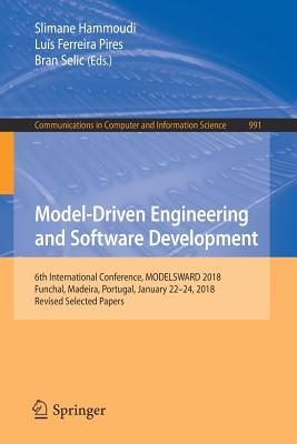 Model-Driven Engineering and Software Development: 6th International Conference, Modelsward 2018, Funchal, Madeira, Portugal, January 22-24, 2018, Rev-cover