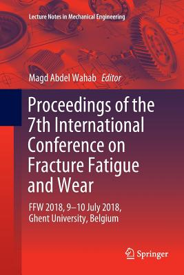 Proceedings of the 7th International Conference on Fracture Fatigue and Wear: Ffw 2018, 9-10 July 2018, Ghent University, Belgium-cover