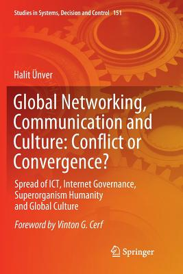 Global Networking, Communication and Culture: Conflict or Convergence?: Spread of Ict, Internet Governance, Superorganism Humanity and Global Culture-cover